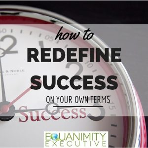 Redefine success on your own terms